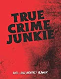 True Crime Junkie 2020-2021 Monthly Planner: Two Year Calendar Appointment Schedule Organizer Journal for True Crime Fans and True Crime Lovers