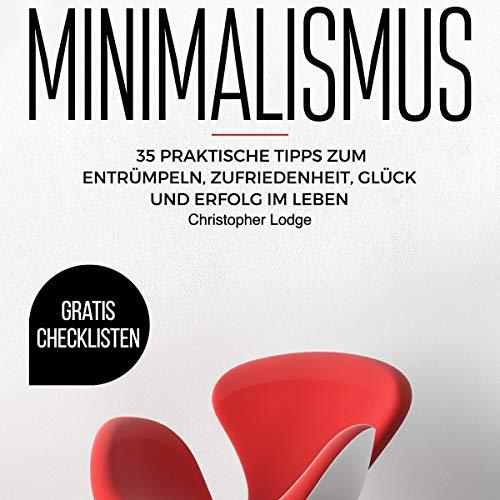 Minimalismus: 35 praktishe Tipps zum Entrümpeln, Zufriedenheit, Glück und Erfolg im Leben Titelbild