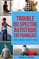 Trouble du spectre Autistique en Français/ Autism Spectrum Disorder In French: Guide des parents sur les troubles du spectre autistique