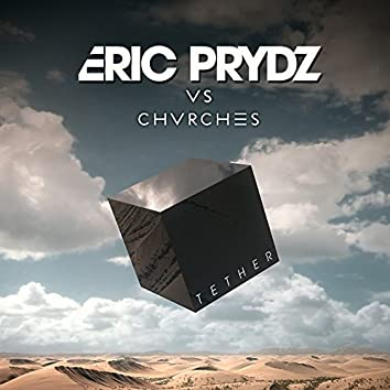 Tether (Eric Prydz Vs. CHVRCHES) (Radio Edit)