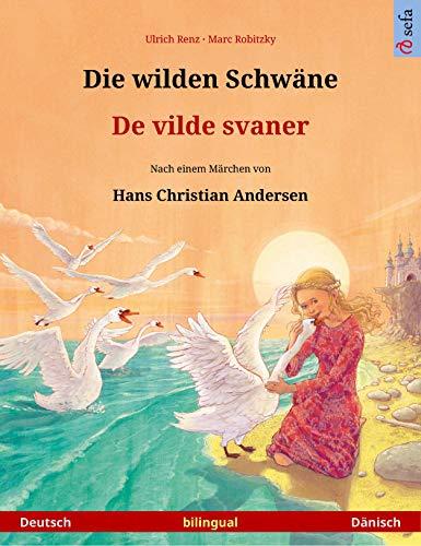 Die wilden Schwäne – De vilde svaner (Deutsch – Dänisch): Zweisprachiges Kinderbuch nach einem Märchen von Hans Christian Andersen (Sefa Bilinguale Bilderbücher)