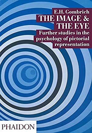 The Image and the Eye: Further Studies in the Psychology of Pictorial ... by E.H. Gombrich (1994-09-29)