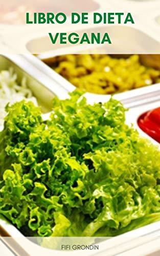Libro De Dieta Vegana : Plan De Comidas De Dieta Vegana - Lo Que Necesita Para Comenzar Una Dieta Vegana - La Cocina Vegana - Suplementos De Dieta Vegana