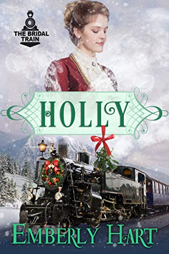 Holly--The Bridal Train Book 5: A Mail Order Bride Christmas Novella (English Edition)