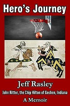 Hero's Journey: John Ritter, the Chip Hilton of Goshen, Indiana; a Memoir by [Jeff Rasley]
