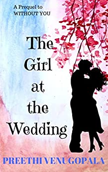 The Girl at the Wedding (A Prequel to 'Without you'): An Arranged Marriage Romance (Sreepuram Series) by [Preethi Venugopala]