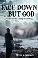 Face Down... But God: Two Words that Change Everything