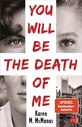 """You will be the death of me: Von der Spiegel Bestseller-Autorin von """"One of us is lying"""""""