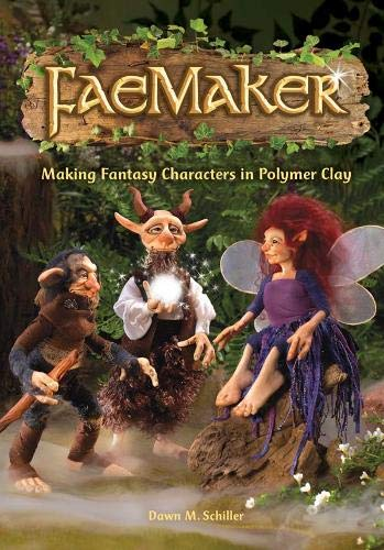 Compare Textbook Prices for FaeMaker: Making Fantasy Characters in Polymer Clay  ISBN 9781440313660 by Schiller, Dawn M.