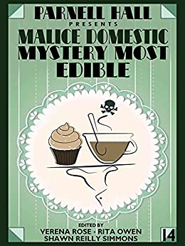 Parnell Hall Presents Malice Domestic: Mystery Most Edible by [Verena Rose, Shawn Reilly Simmons]
