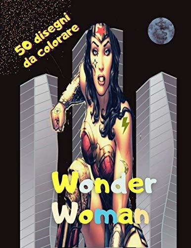 Wonder Woman: 50 disegni da colorare/wonder woman maxi color / wonder woman super Libro Da Colorare / Fantastico quaderno da colorare per bambini