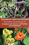 Des plantes contre les infections - Se soigner sans recours systématique aux antibiotiques