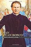 San Juan Bosco: Padre, maestro y amigo (Vida de Santos)