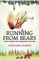 Running from Bears: A New Yorker's Wild Awakening in Alaska