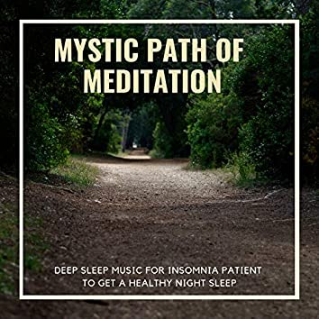 Mystic Path Of Meditation - Deep Sleep Music For Insomnia Patient To Get A Healthy Night Sleep