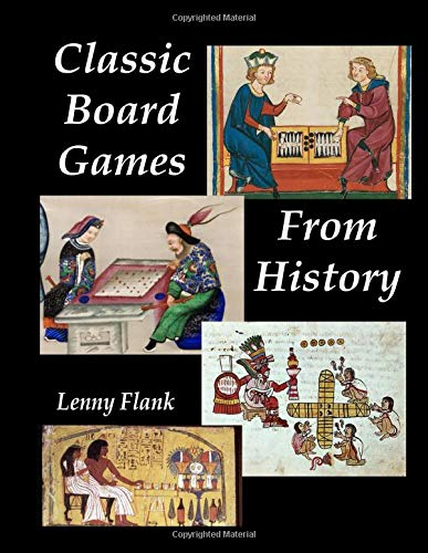 Classic Board Games From History: A Collection of Twenty Games Around the World From Ancient Egypt, Rome, the Vikings, the Aztecs, and More