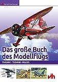 Das große Buch des Modellflugs: Theorie Technik Praxis