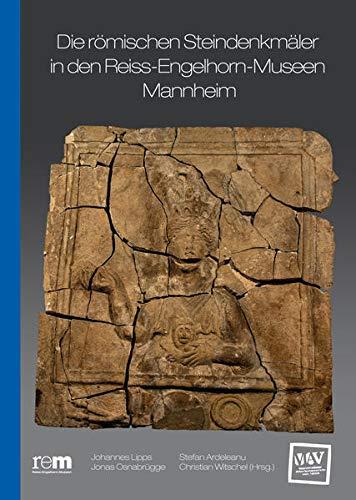 Die römischen Steindenkmäler in den Reiss-Engelhorn-Museen Mannheim (Publikationen der Reiss-Engelhorn-Museen)