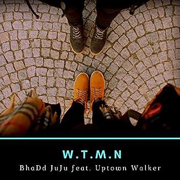 W.T.M.N (feat. Uptown Walker)