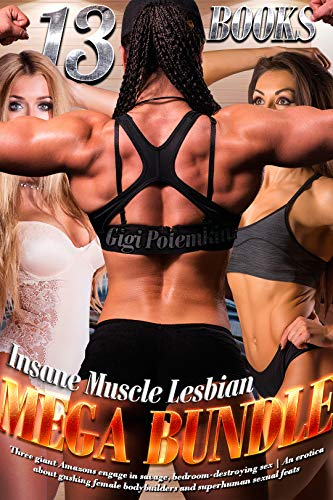 Insane Muscle Lesbian MEGA BUNDLE (13 BOOKS!): Three giant Amazons engage in savage, bedroom-destroying sex | An erotica about gushing female bodybuilders ... Soldier BUNDLE Book 5) (English Edition)