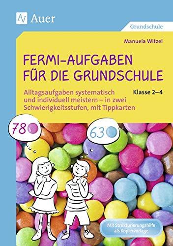 Fermi-Aufgaben für die Grundschule - Klasse 2-4: Alltagsaufgaben systematisch und individuell meist ern - in zwei Schwierigkeitsstufen, mit Tippkarten