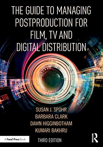 The Guide to Managing Postproduction for Film, TV, and Digital Distribution: Managing the Process