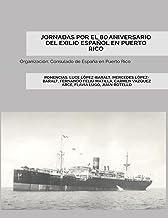 JORNADAS POR EL 80 ANIVERSARIO DEL EXILIO ESPAÑOL EN PUERTO RICO: Testimonios sobre el legado del exilio español en Puerto...