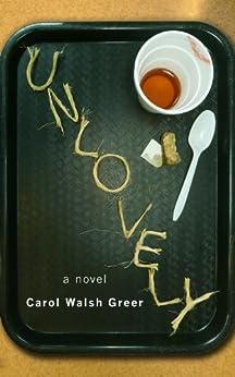 Unlovely by [Carol Walsh Greer]