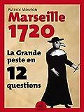 La Grande Peste en 12 Questions - Marseille 1720