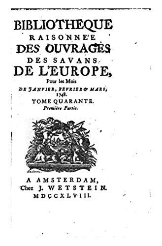 Bibliothèque raisonnée des ouvrages des savans de l'Europe - Tome 40 (French Edition)