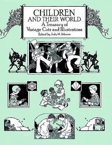 Children and Their World: A Treasury of Vintage Cuts and Illustrations: A Treasure of Vintage Cuts and Illustrations (Dover Pictorial Archive Series)