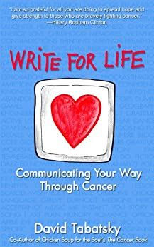 Write For Life: Communicating Your Way Through Cancer by [David Tabatsky]