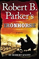 Robert B. Parker's Ironhorse (A Cole and Hitch Novel)