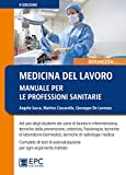 Medicina del lavoro. Manuale per le professioni sanitarie. Nuova ediz....