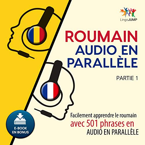 Roumain audio en parallèle - Facilement apprendre le roumain avec 501 phrases en audio en parallèle, Partie 1 [Romanian Parallel Audio - Learn Romanian Easily with 501 Random Phrases using Parallel Audio, Volume 1] audiobook cover art