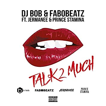 Talk 2 Much (feat. Jermanee & Prince Stamina)