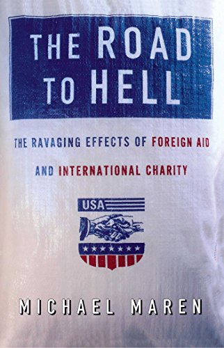 The Road to Hell: The Ravaging Effects of Foreign Aid and International Charity (English Edition)