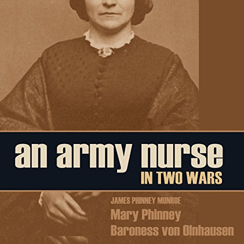 An Army Nurse in Two Wars                   By:                                                                                                                                 Mary Phinney,                                                                                        Baroness von Olnhausen,                                                                                        James Phinney Munroe                               Narrated by:                                                                                                                                 Brian V Hunt,                                                                                        Claire Dayton                      Length: 7 hrs and 2 mins     4 ratings     Overall 3.8