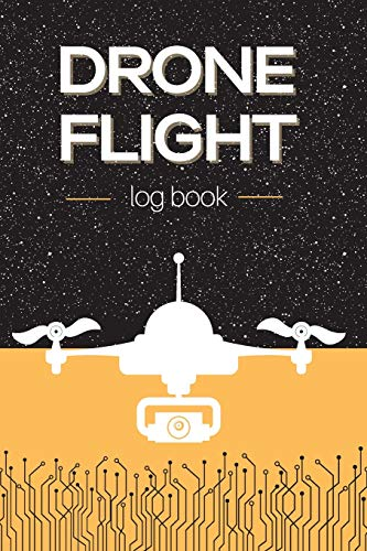 Drone Flight Log Book: Drone Pilot Logbook