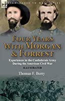 Four Years With Morgan and Forrest: Experiences in the Confederate Army During the American Civil War