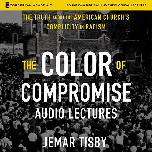 Couverture de The Color of Compromise: Audio Lectures