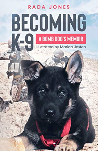 Becoming K-9: A bomb dog's memoir (K-9 heroes Book 1)