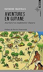 Aventures en Guyane - Journal d'un explorateur disparu de Raymond Maufrais