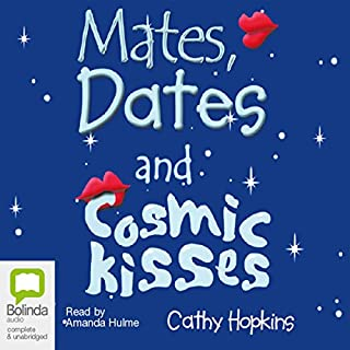 Mates, Dates, and Cosmic Kisses                   By:                                                                                                                                 Cathy Hopkins                               Narrated by:                                                                                                                                 Amanda Hulme                      Length: 3 hrs and 18 mins     Not rated yet     Overall 0.0