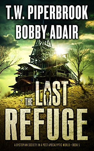The Last Refuge: A Dystopian Society in a Post Apocalyptic World (The Last Survivors Book 5) by [Bobby Adair, T.W. Piperbrook]