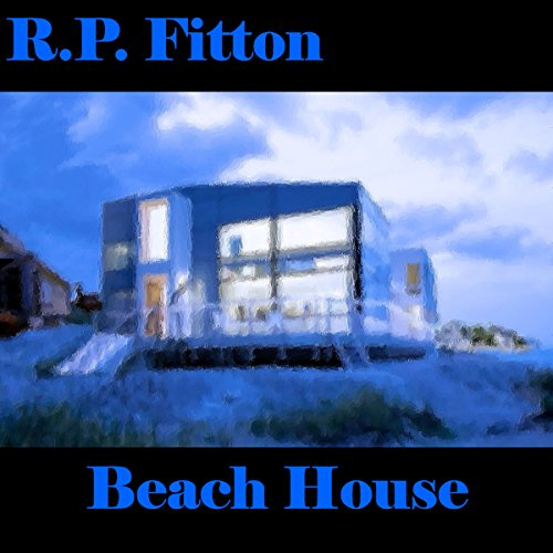 Beach House     House Series              By:                                                                                                                                 R.P. Fitton                               Narrated by:                                                                                                                                 Robert P. Fitton                      Length: 5 hrs and 15 mins     Not rated yet     Overall 0.0