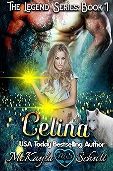 Celina: Paranormal Romance: Werewolf Shifter & Witch Romance (The Legend Series Book 1) by [McKayla Schutt]