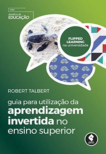 Guia para Utilização da Aprendizagem Invertida no Ensino Superior (Desafios da Educação)
