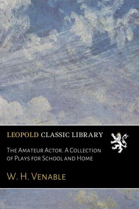 綺麗な助けになるテレックスThe Amateur Actor. A Collection of Plays for School and Home