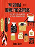 Wisdom for Home Preservers: 500 Tips for All Kinds of Food Preservation by Robin Ripley (4-Sep-2014) Hardcover